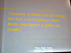 Insanity is when...
