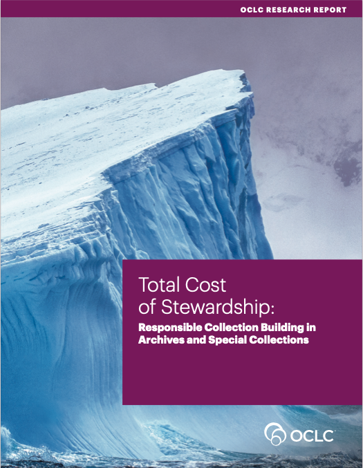 Cover of the OCLC Research Report, Total Cost of Stewardship: Responsible Collection Building in Archives and Special Collections